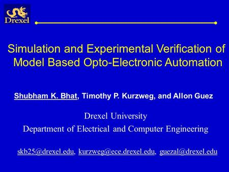 Simulation and Experimental Verification of Model Based Opto-Electronic Automation Drexel University Department of Electrical and Computer Engineering.
