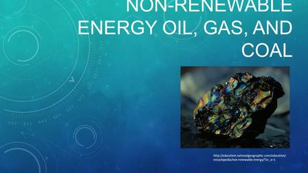 Non-Renewable Energy Oil, Gas, and Coal