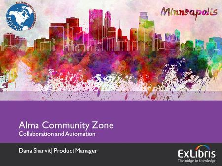 Alma Community Zone Collaboration and Automation Dana Sharvit| Product Manager.