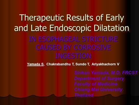 Therapeutic Results of Early and Late Endoscopic Dilatation Therapeutic Results of Early and Late Endoscopic Dilatation IN ESOPHAGEAL STRICTURE CAUSED.