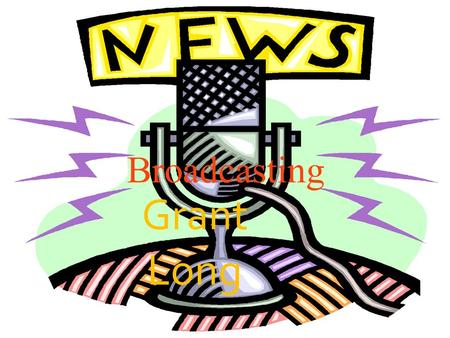 Click to edit Master subtitle style 3/27/13 Broadcasting Grant Long.