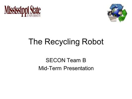 The Recycling Robot SECON Team B Mid-Term Presentation.