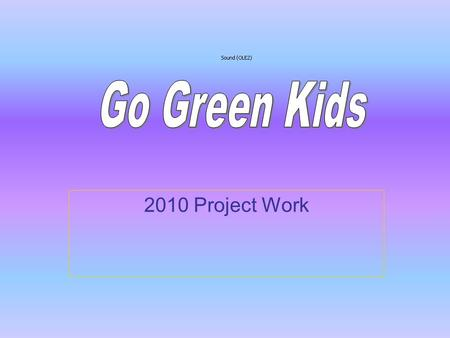 2010 Project Work. Introduction Hi, we are Go Green team. We hope that in this powerpoint, you will learn more about the 3rs. The earth needs everyone's.