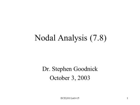 ECE201 Lect-151 Nodal Analysis (7.8) Dr. Stephen Goodnick October 3, 2003.