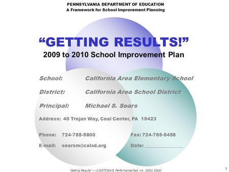 """Getting Results!"" – v3.0/070304 © Performance Fact, Inc. (2003, 2004) 1 ""GETTING RESULTS!"" 2009 to 2010 <strong>School</strong> Improvement Plan <strong>School</strong>: California Area."