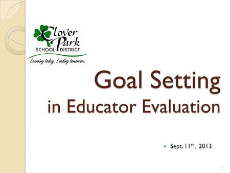 Goal Setting in Educator Evaluation Sept. 11 th, 2013 1.