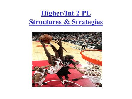 Higher/Int 2 PE Structures & Strategies. Structures are the designs or formations which teams use in different activities. Strategies, which often include.