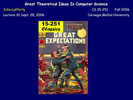 Great Theoretical Ideas In Computer Science John LaffertyCS 15-251 Fall 2006 Lecture 10 Sept. 28, 2006Carnegie Mellon University 15-251 Classics.
