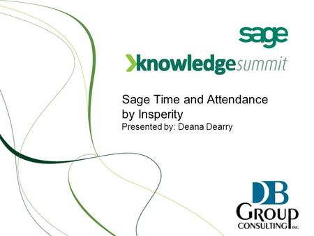 Sage Time and Attendance by Insperity Presented by: Deana Dearry.