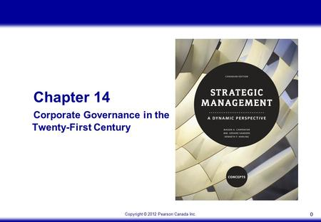 Copyright © 2012 Pearson Canada Inc. 00 Chapter 14 Corporate Governance in the Twenty-First Century.