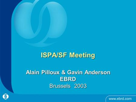 ISPA/SF Meeting Alain Pilloux & Gavin Anderson EBRD Brussels 2003.