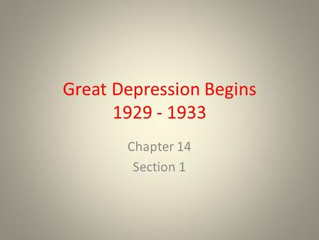 Great Depression Begins 1929 - 1933 Chapter 14 Section 1.
