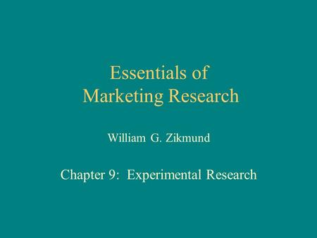 Essentials of Marketing Research William G. Zikmund Chapter 9: Experimental Research.
