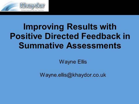 Improving Results with Positive Directed Feedback in Summative Assessments Wayne Ellis