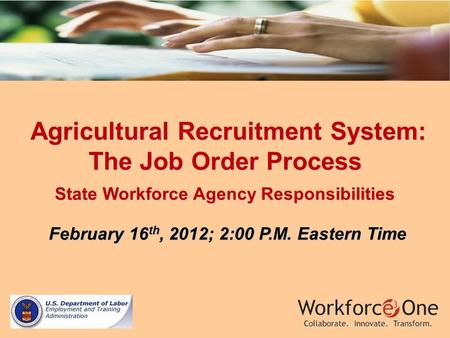 Agricultural Recruitment System: The Job Order Process Agricultural Recruitment System: The Job Order Process State Workforce Agency Responsibilities February.