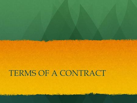 TERMS OF A CONTRACT.