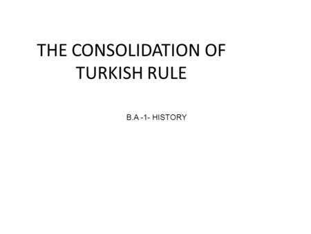 THE CONSOLIDATION OF TURKISH RULE