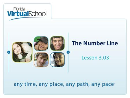The Number Line Lesson 3.03. After completing this lesson, you will be able to say: I can locate a number and its opposite on a number line. I can determine.