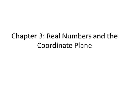 Chapter 3: Real Numbers and the Coordinate Plane.
