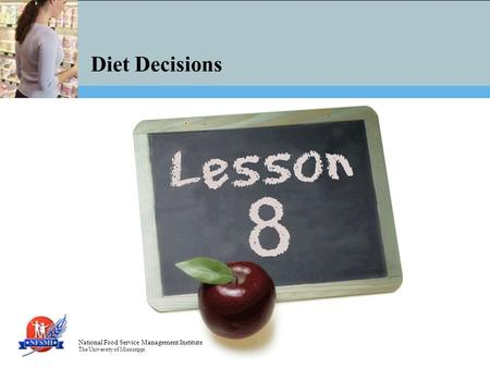 National Food Service Management Institute The University of Mississippi Diet Decisions.