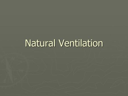 Natural Ventilation. Natural Ventilation can found in any old building that doesn't have any HVAC systems. Natural ventilation is able to provide a space.