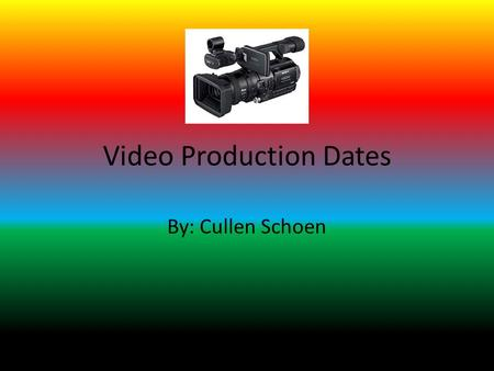 Video Production Dates By: Cullen Schoen. 5th-4th Centuries B.C. Chinese and Greek philosophers describe the basic principles of optics and the camera.