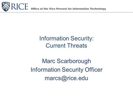 Information Security: Current Threats Marc Scarborough Information Security Officer