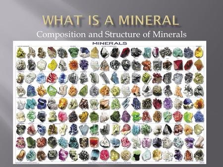 Composition and Structure of Minerals.  It occurs naturally  It is a solid  It has a definite chemical composition  Its atoms are arranged in an orderly.