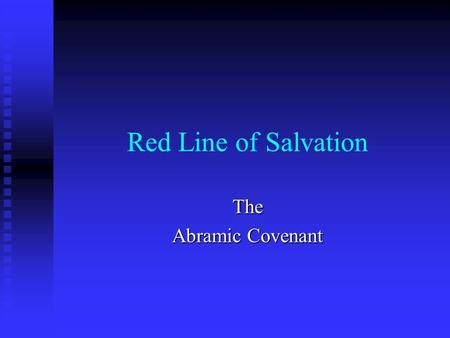Red Line of Salvation The Abramic Covenant. Genesis 12: 1 - 3 You will be a great nation You will be a great nation You will be a blessing You will be.