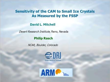 Particle Size, Water Path, and Photon Tunneling in Water and Ice Clouds ARM STM Albuquerque 22-26 Mar 2004 - 1 - Sensitivity of the CAM to Small Ice Crystals.