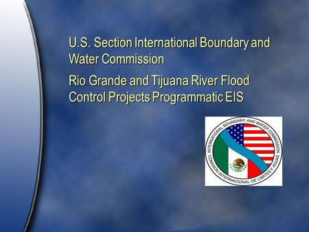 U.S. Section International Boundary and Water Commission Rio Grande and Tijuana River Flood Control Projects Programmatic EIS.