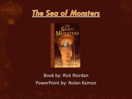 Book by: Rick Riordan PowerPoint by: Nolan Kamoo.