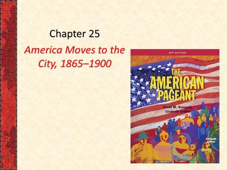 Chapter 25 America Moves to the City, 1865–1900. Peopling (PEO): Students demonstrate understanding of why people have migrated to, from, and within North.