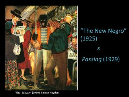 """The New Negro"" (1925) Passing (1929) &"