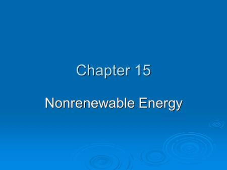 Chapter 15 Nonrenewable Energy. How Long Will the Oil Party Last?  Saudi Arabia could supply the world with oil for about 10 years.  The Alaska's North.