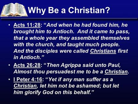 "Why Be a Christian? Acts 11:28: ""And when he had found him, he brought him to Antioch. And it came to pass, that a whole year they assembled themselves."