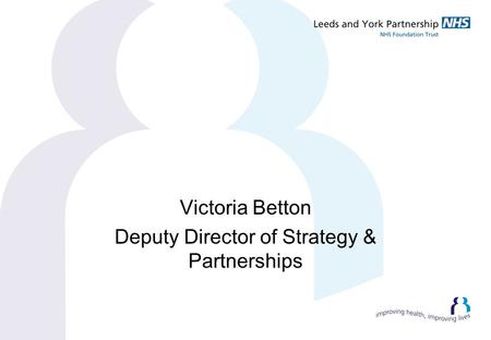 Victoria Betton Deputy Director of Strategy & Partnerships.