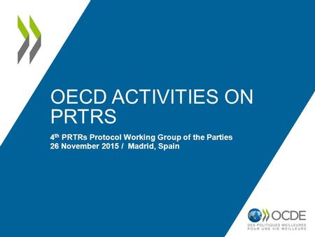 OECD ACTIVITIES ON PRTRS 4 th PRTRs Protocol Working Group of the Parties 26 November 2015 / Madrid, Spain.