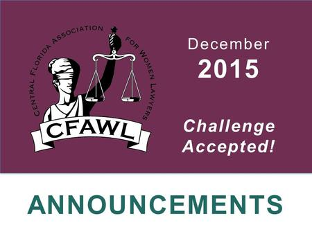 ANNOUNCEMENTS December 2015 Challenge Accepted!. December 2015 Congratulations to CFAWL! Winner of the Outstanding Civic and Service Group Award From.
