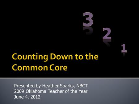 Presented by Heather Sparks, NBCT 2009 Oklahoma Teacher of the Year June 4, 2012.