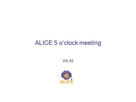 ALICE 5 o'clock meeting Wk 49. INDICO You'll find this meeting here: –http://indico.cern.ch/categoryDisplay.py?categId=2957 The full shutdown planning.