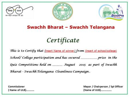 Swachh Bharat – Swachh Telangana Certificate This is to Certify that ( Insert Name of winner ) from (Insert of school/college) School/ College participation.