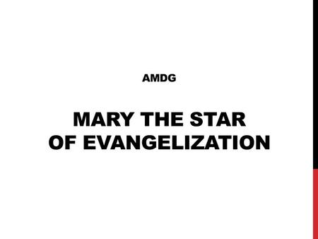 "AMDG MARY THE STAR OF EVANGELIZATION. A. ROLE OF MARY PROCLAIMED BY GOD - GENESIS AFTER THE FALL…""YAHWEH GOD SAID TO USE SERPENT"" I WILL PUT AN ENMITY."