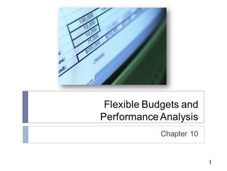 1 Flexible Budgets and Performance Analysis Chapter 10.