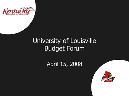 University of Louisville Budget Forum April 15, 2008.