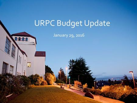 URPC Budget Update January 29, 2016. CA Governor's Budget Reflects ongoing economic recovery o Projects economy will continue to grow in 2016 and 2017.