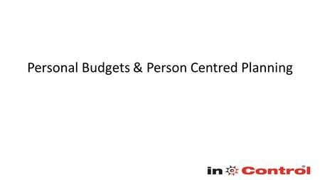 Personal Budgets & Person Centred Planning. What is a personal budget? A PB is an amount of money identified by the local authority to deliver provision.
