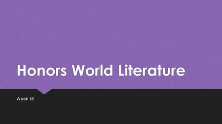 Honors World Literature Week 18. DO NOW: Monday, January 5 th, 2015 On a sheet of paper ( it will not be collected), explain something fun you did during.