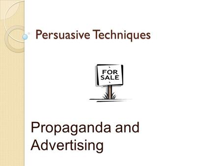 Persuasive Techniques Propaganda and Advertising.