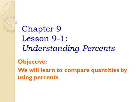 Chapter 9 Lesson 9-1: Understanding Percents
